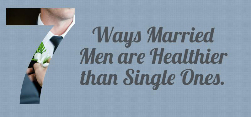 Seven Ways Married Men are Healthier than Single Ones